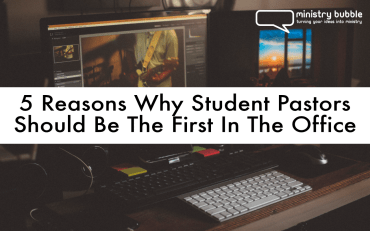 5 Reasons Why Student Pastors Should Be The First In The Office   Ministry Bubble 1