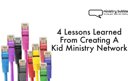 4 Lessons Learned From Creating A Kid Ministry Network | Ministry Bubble