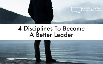 4 Disciplines To Become A Better Leader | Ministry Bubble
