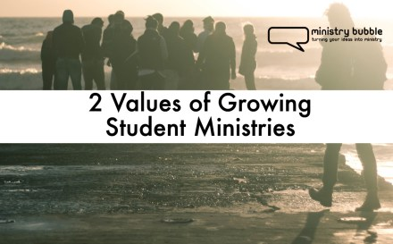 2 Values of Growing Student Ministries | Ministry Bubble