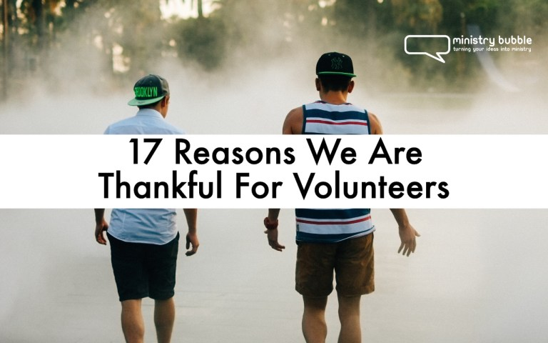 17 Reasons We Are Thankful For Volunteers   Ministry Bubble