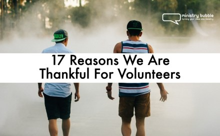 17 Reasons We Are Thankful For Volunteers | Ministry Bubble