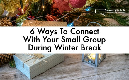 6 Ways To Connect With Your Small Group During Winter Break | Ministry Bubble