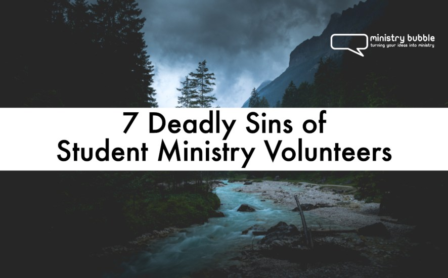 7 Deadly Sins of Student Ministry Volunteers | Ministry Bubble
