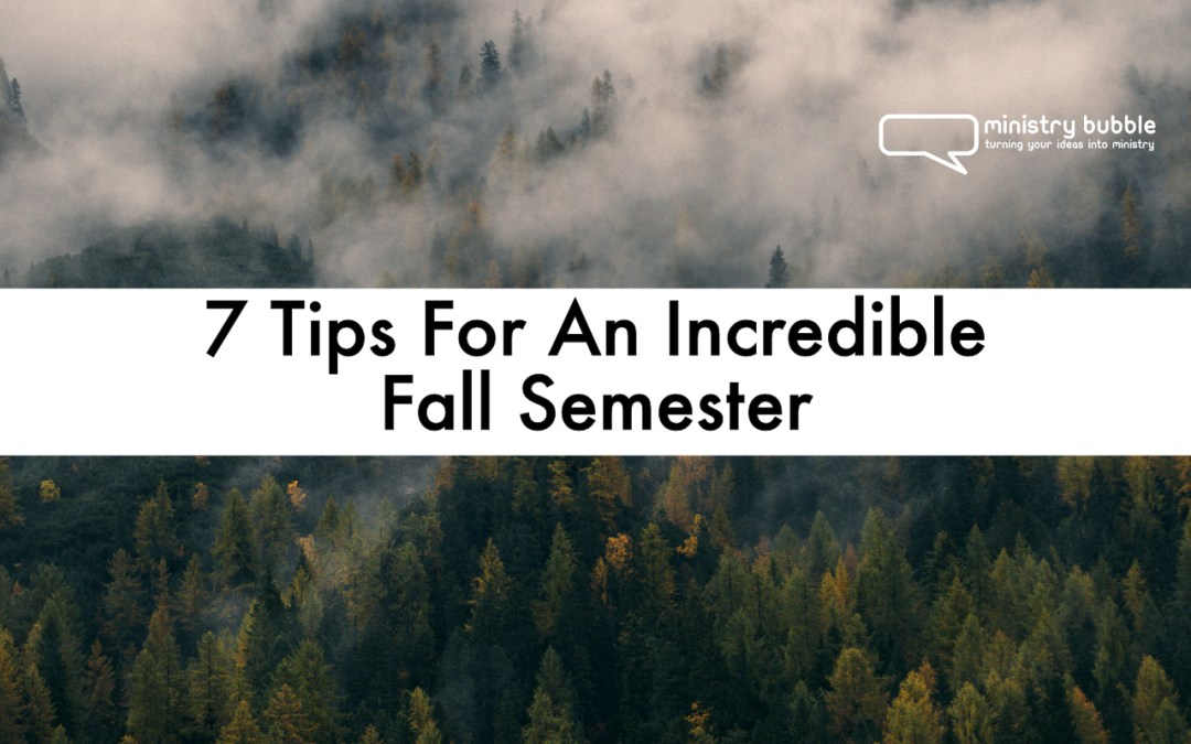 7 Tips For An Incredible Fall Semester