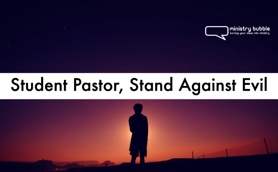 Student Pastor, Stand Against Evil | Ministry Bubble