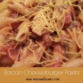 Bacon Cheeseburger Pasta via Mini Van Dreams