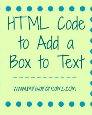 HTML Code to Add Box to Text | Mini Van Dreams