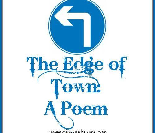 The Edge of Town: A Poem | Mini Van Dreams