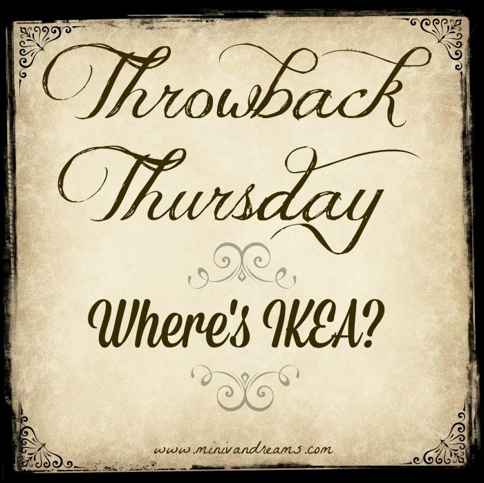 Throwback Thursday: Where's IKEA? #TBT | Mini Van Dreams