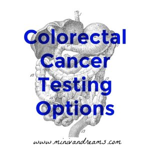 Colorectal Caner Testing Options | Mini Van Dreams