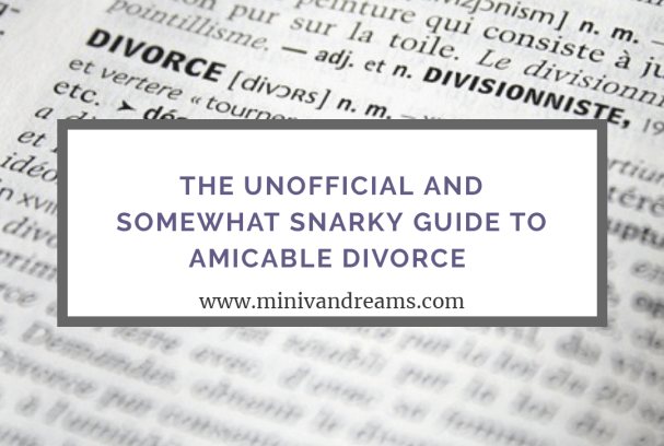 Unofficial and Somewhat Snarky Guide to Divorce | Mini Van Dreams