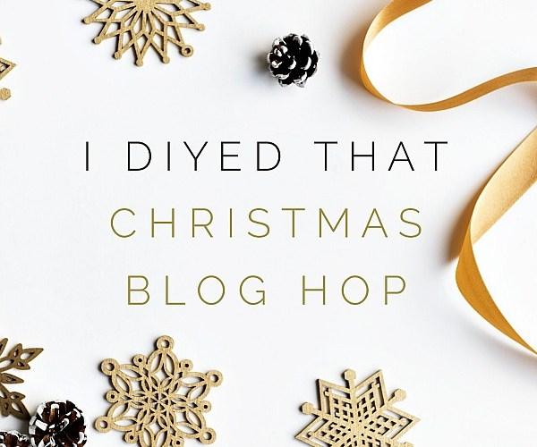 I DIY'ed that! A Holiday Blog Hop Series!