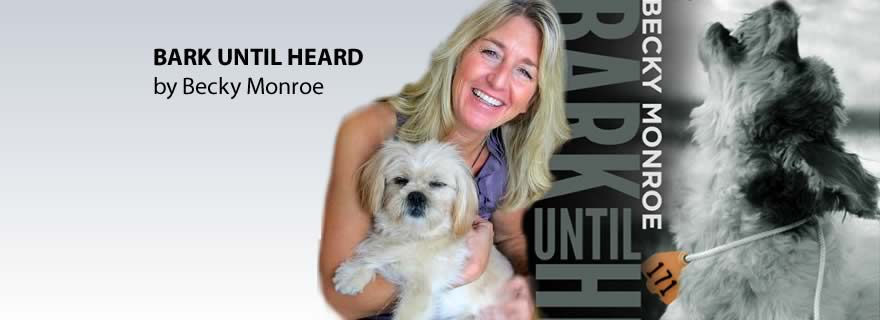 Bark Until Heard - Becky Monroe