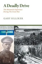 A Deadly Drive – The Miramichi Experience During the Great War by Gary Silliker
