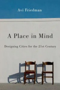 A Place in Mind: Designing Cities for the 21st Century, Revised Edition by Avi Friedman