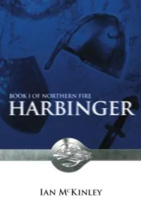 Harbinger: Book 1 of Northern Fire by Ian H. McKinley