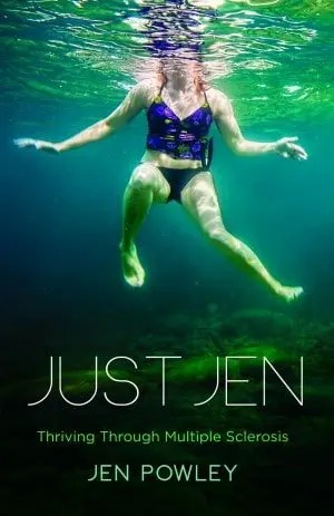 Just Jen: Thriving Through Multiple Sclerosis by Jen Powley