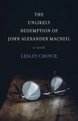The Unlikely Redemption of John Alexander MacNeil by Lesley Choyce