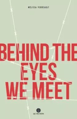 Behind the Eyes We Meet by Mélissa Verreault
