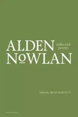 Collected Poems of Alden Nowlan Edited by Brian Bartlett