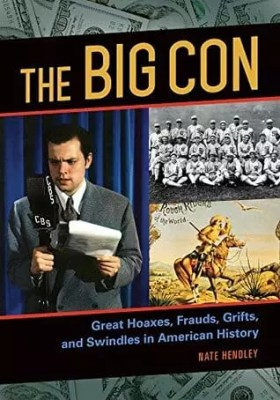The Big Con: Great Hoaxes, Frauds, Grifts, and Swindles in American History by Nate Hendley