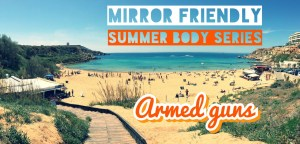 Mirror Friendly Summer Body Series – Episode 2 – Armed Guns