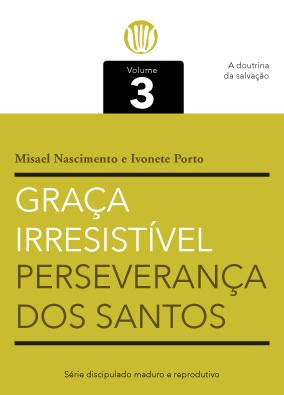 Capa Graça Irresistível e Perseverança dos Santos