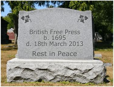 British Free Press b. 1695, d. 18th March 2013. RIP.