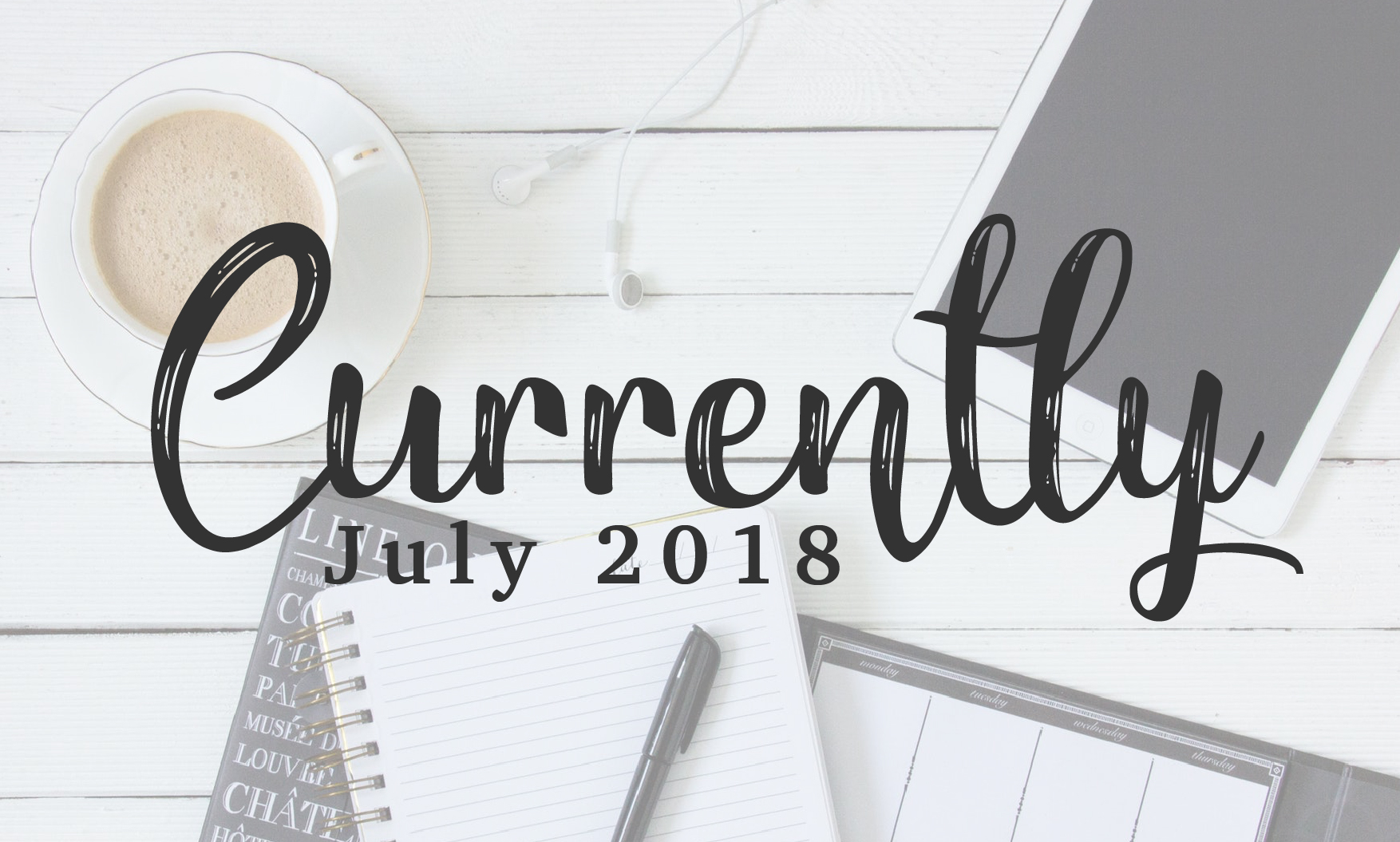 Currently – July 2018