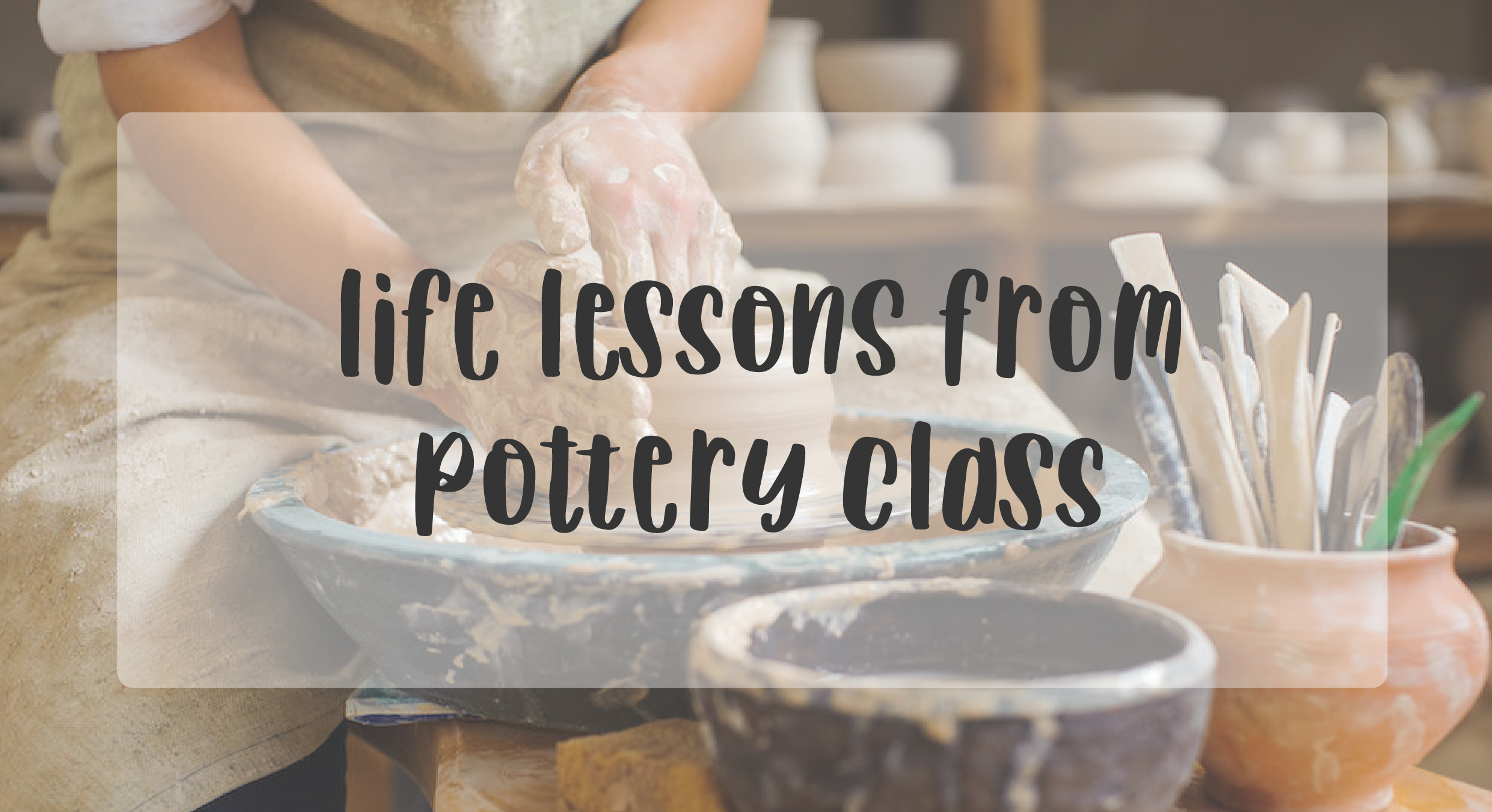 things pottery has taught me