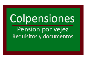 Pensión Por Vejez Colpensiones Requisitos Y Documentos Para