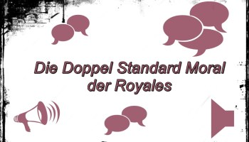 Die Doppel Standard Moral der Royales