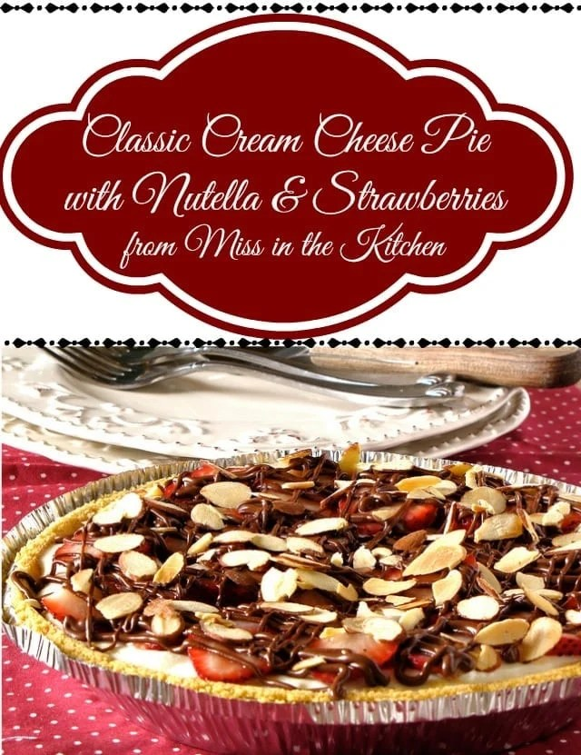 Classic Cream Cheese Pie with Nutella& Strawberries from Miss in the Kitchen