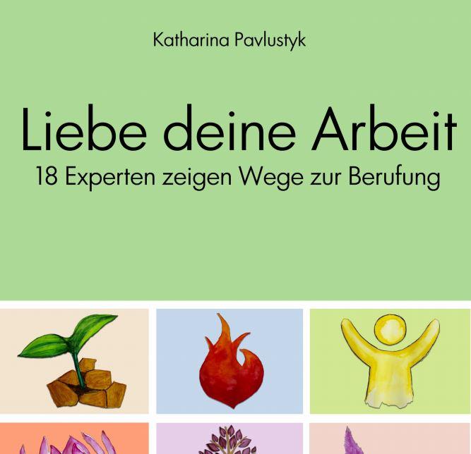 Liebe deine Arbeit - Das Buch von Katharina Pavlustyk