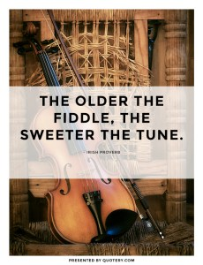 the older the fiddle the sweeter the tune