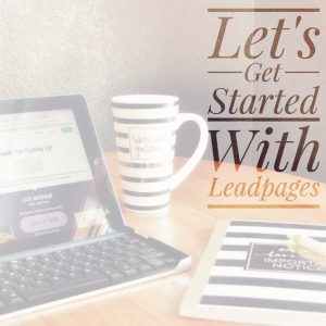 Let's Get Started With Leadpages