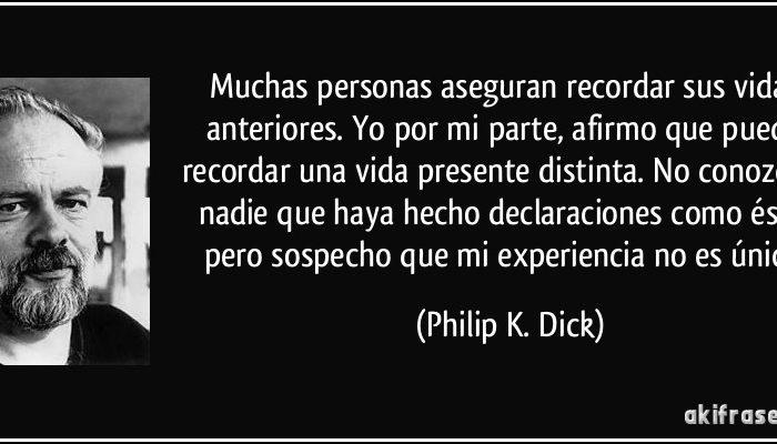 frase-muchas-personas-aseguran-recordar-sus-vidas-anteriores-yo-por-mi-parte-afirmo-que-puedo-recordar-philip-k-dick-109246