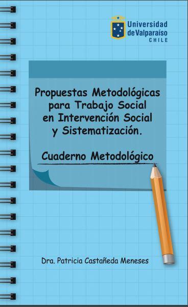 """""""Propuestas metodológicas para trabajo social en intervención social y sistematización. Cuaderno metodológico"""""""