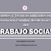 """"""" Modelos y Técnicas utilizados en la Intervención Familiar desde la acción del Trabajo Social."""""""