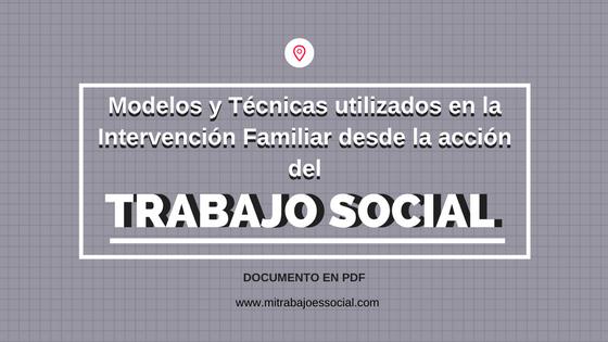 """Modelos y Técnicas utilizados en la Intervención Familiar desde la acción del Trabajo Social."""""""