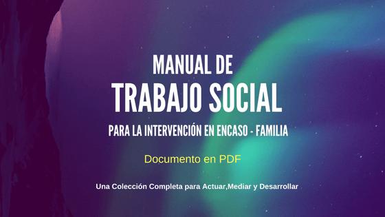 MANUAL DE TRABAJO SOCIAL PARA LA INTERVENCIÓN EN CASO - FAMILIA