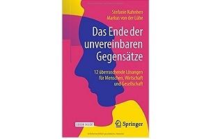 Das-Ende-der-unvereinbaren-Gegens-tze-12-berraschende-L-sungen-f-r-Menschen-Wirtschaft-und-Gesellschaft
