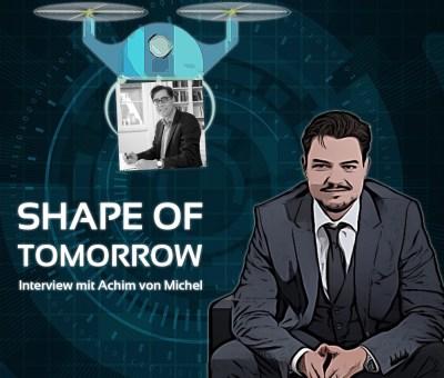 Shape of Tomorrow - Podcast mit Alex Pinker und Achim von Michel
