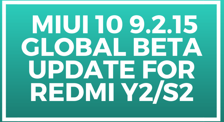 Miui 10 9.2.15 Global Beta Update for Redmi Y2/S2- Download Link
