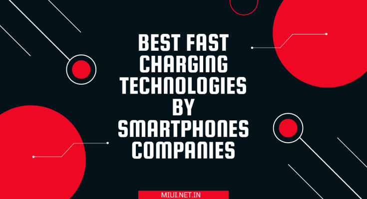 Best charging technologies by Smartphones companies