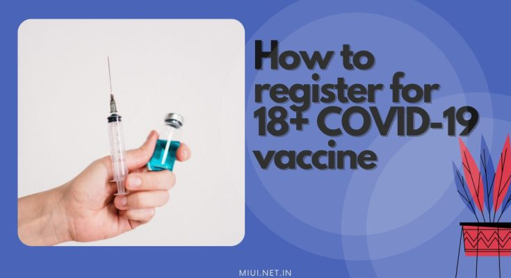 How to register for 18+ COVID-19 vaccine