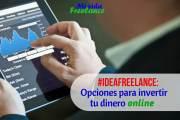 #IdeaFreelance: Alguna opciones para invertir tu dinero online