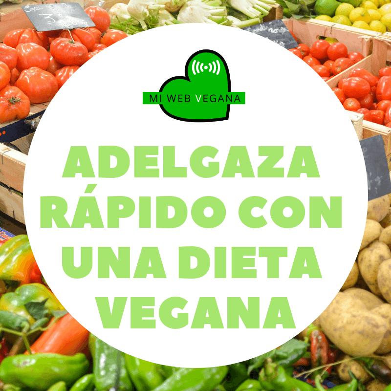 Adelgaza rápido con una dieta vegana