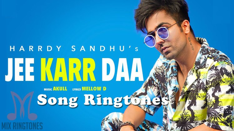 Jee Karr Daa Song Ringtone By Harrdy Sandhu